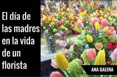 la vida de un florista y el dia de las madrtes